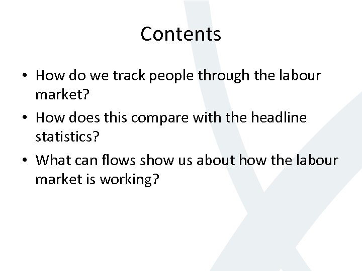 Contents • How do we track people through the labour market? • How does