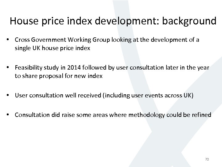 House price index development: background • Cross Government Working Group looking at the development