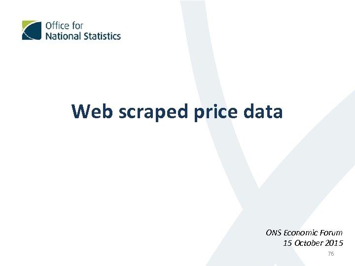 Web scraped price data ONS Economic Forum 15 October 2015 76
