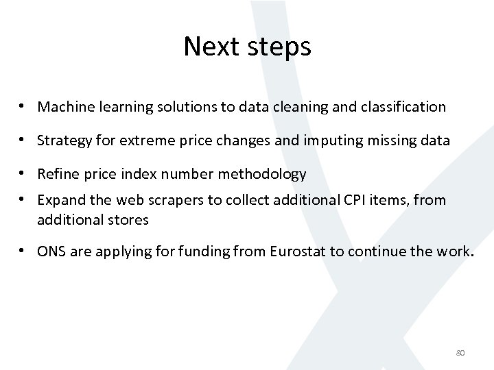 Next steps • Machine learning solutions to data cleaning and classification • Strategy for