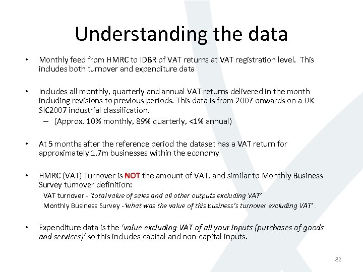 Understanding the data • Monthly feed from HMRC to IDBR of VAT returns at