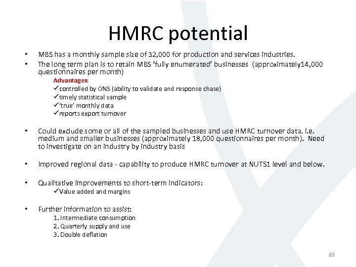 HMRC potential • • MBS has a monthly sample size of 32, 000 for