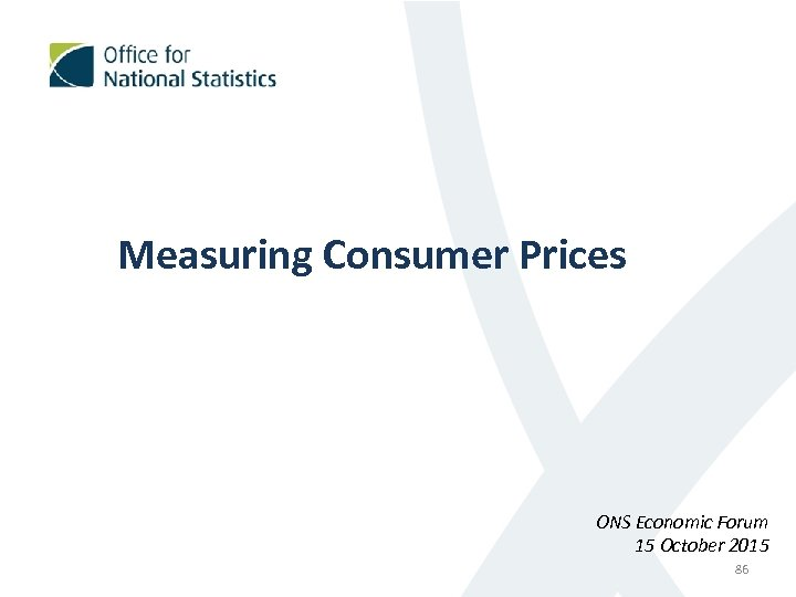 Measuring Consumer Prices ONS Economic Forum 15 October 2015 86