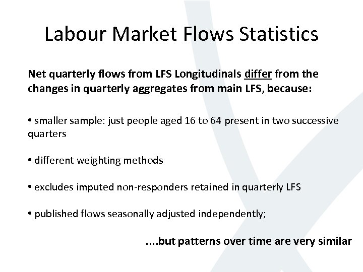 Labour Market Flows Statistics Net quarterly flows from LFS Longitudinals differ from the changes