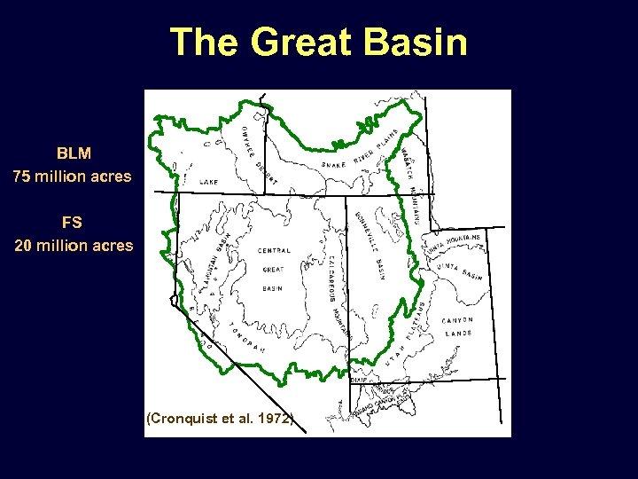 The Great Basin BLM 75 million acres FS 20 million acres (Cronquist et al.
