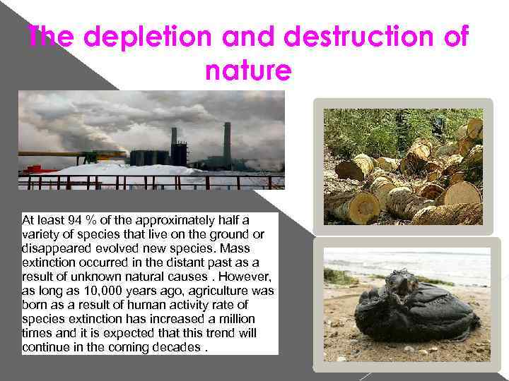The depletion and destruction of nature At least 94 % of the approximately half