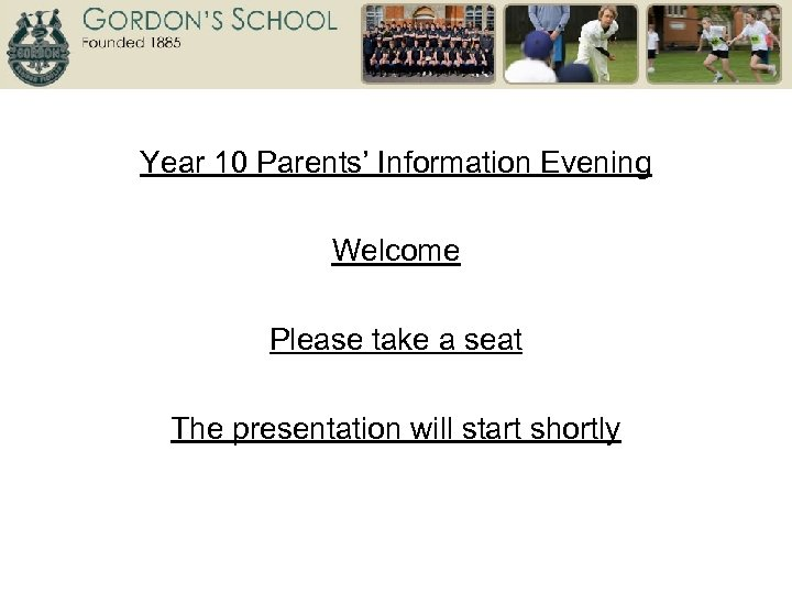 Year 10 Parents' Information Evening Welcome Please take a seat The presentation will start