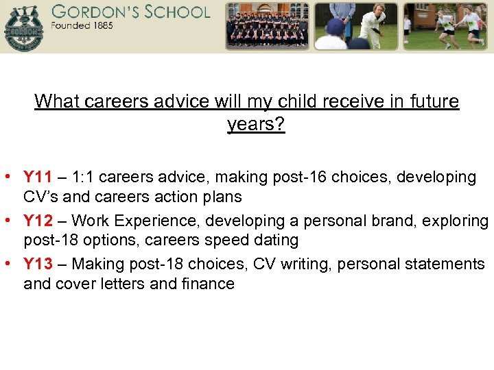 What careers advice will my child receive in future years? • Y 11 –