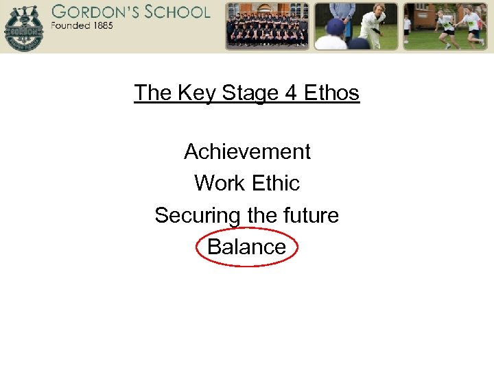 The Key Stage 4 Ethos Achievement Work Ethic Securing the future Balance