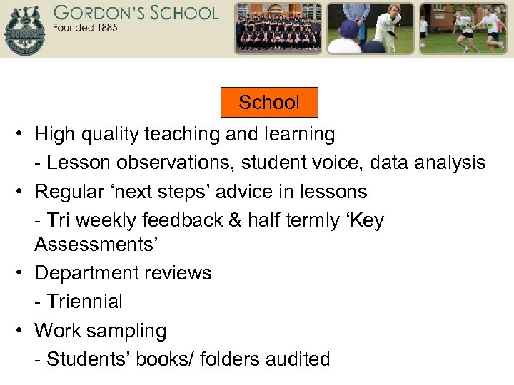 School • High quality teaching and learning - Lesson observations, student voice, data analysis