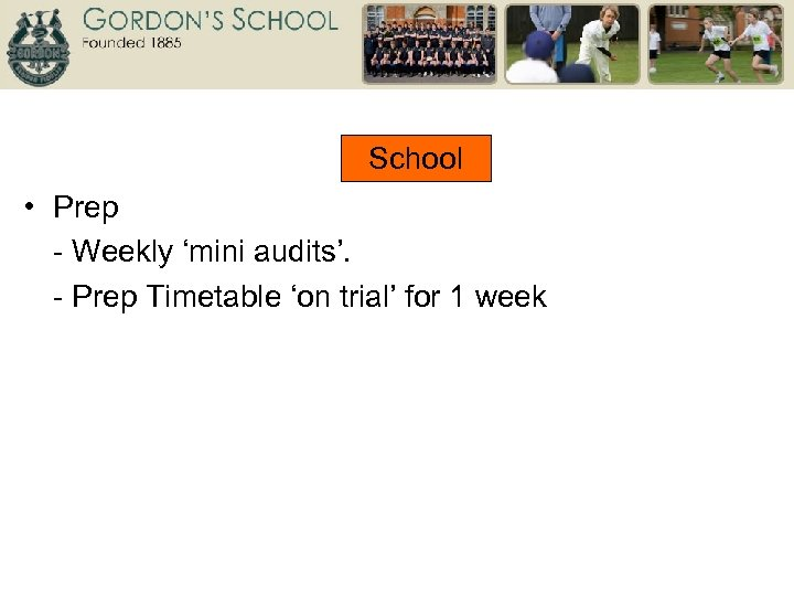 School • Prep - Weekly 'mini audits'. - Prep Timetable 'on trial' for 1