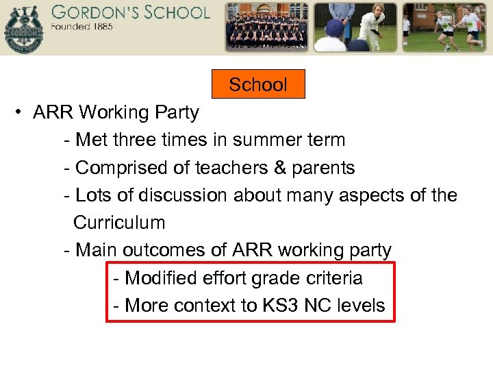 School • ARR Working Party - Met three times in summer term - Comprised