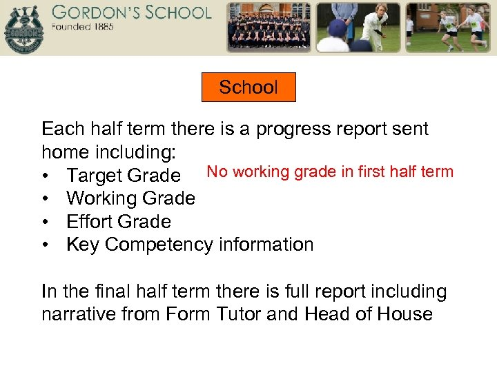 School Each half term there is a progress report sent home including: • Target