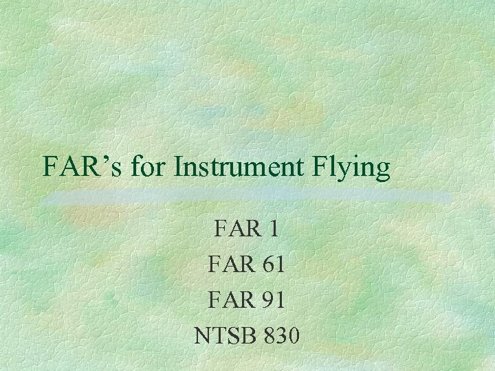 FAR's for Instrument Flying FAR 1 FAR 61 FAR 91 NTSB 830