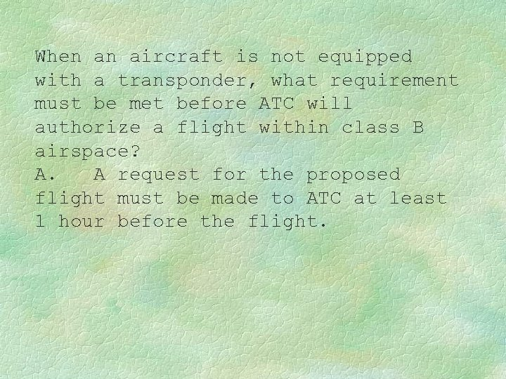 When an aircraft is not equipped with a transponder, what requirement must be met
