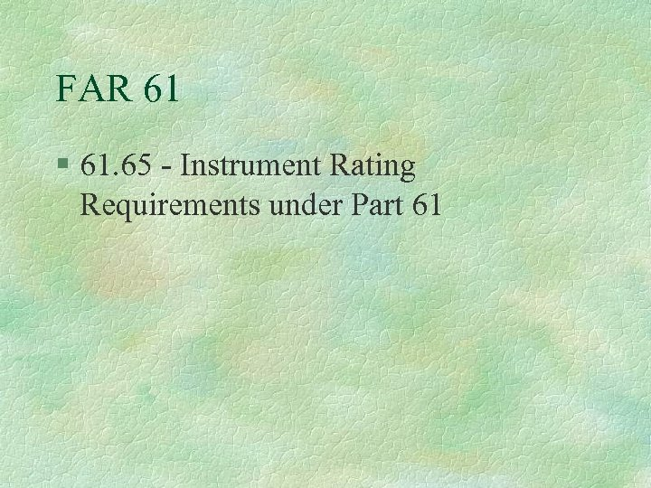 FAR 61 § 61. 65 - Instrument Rating Requirements under Part 61