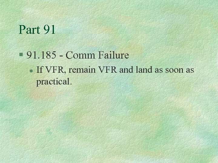 Part 91 § 91. 185 - Comm Failure l If VFR, remain VFR and
