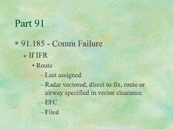 Part 91 § 91. 185 - Comm Failure l If IFR • Route –