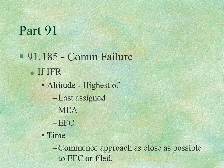Part 91 § 91. 185 - Comm Failure l If IFR • Altitude -
