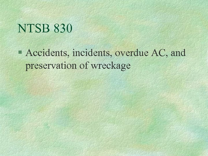 NTSB 830 § Accidents, incidents, overdue AC, and preservation of wreckage