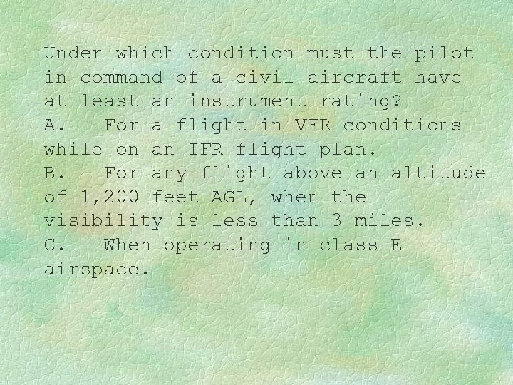 Under which condition must the pilot in command of a civil aircraft have at