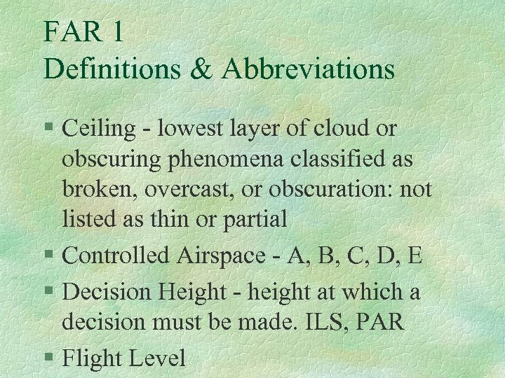 FAR 1 Definitions & Abbreviations § Ceiling - lowest layer of cloud or obscuring