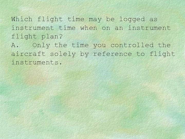 Which flight time may be logged as instrument time when on an instrument flight