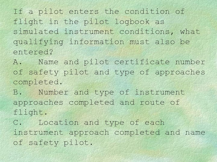 If a pilot enters the condition of flight in the pilot logbook as simulated