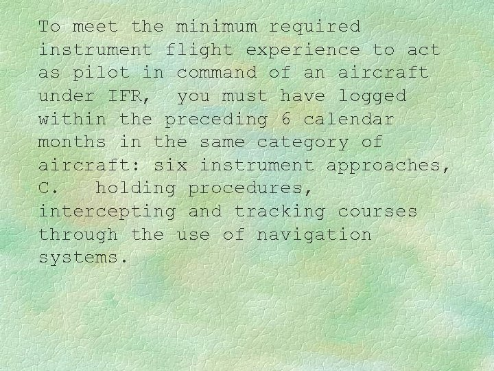 To meet the minimum required instrument flight experience to act as pilot in command