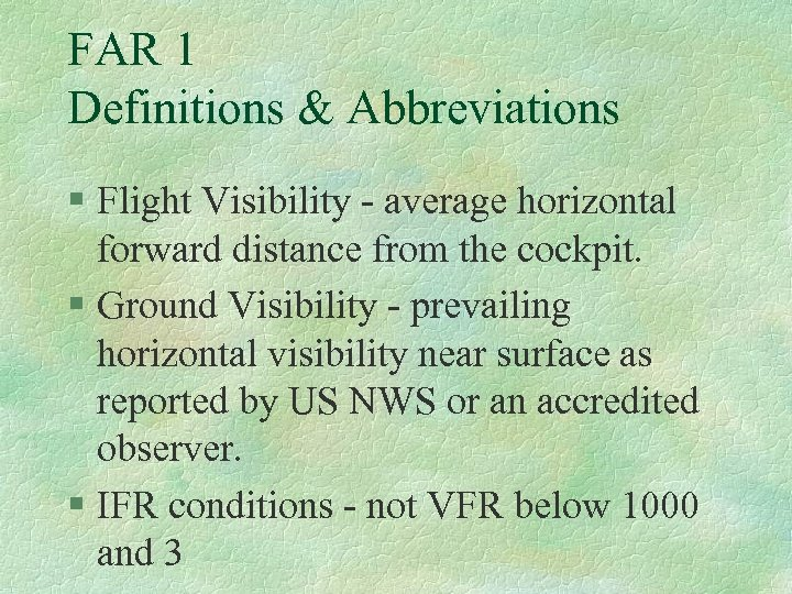 FAR 1 Definitions & Abbreviations § Flight Visibility - average horizontal forward distance from