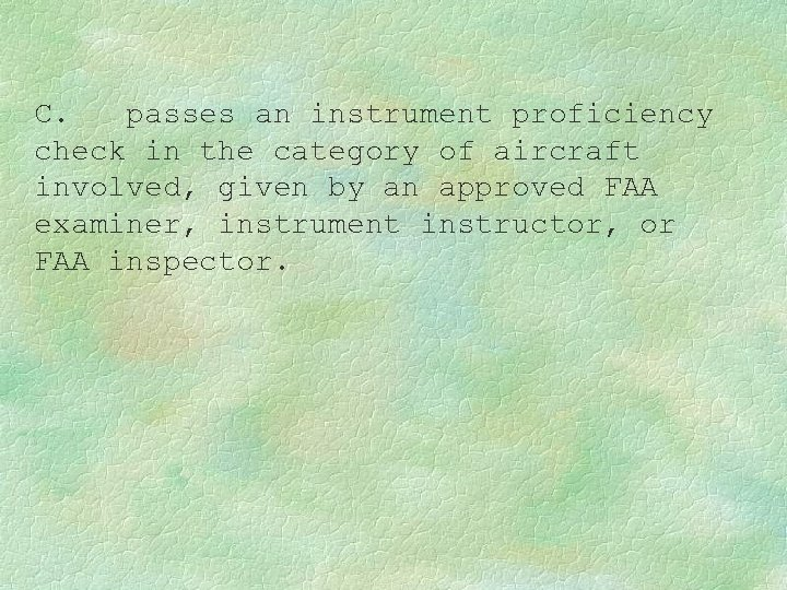 C. passes an instrument proficiency check in the category of aircraft involved, given by