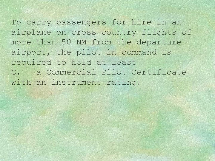 To carry passengers for hire in an airplane on cross country flights of more