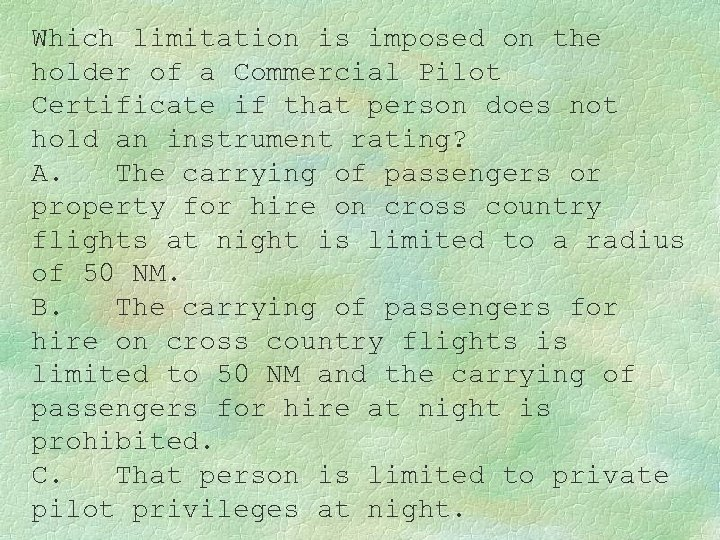 Which limitation is imposed on the holder of a Commercial Pilot Certificate if that