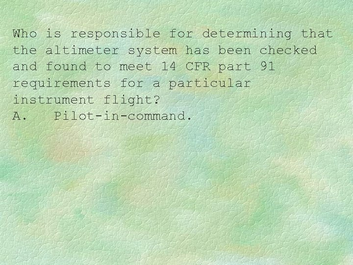 Who is responsible for determining that the altimeter system has been checked and found