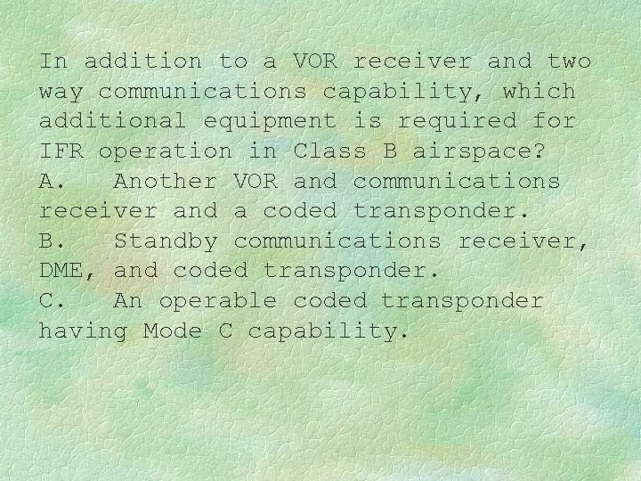 In addition to a VOR receiver and two way communications capability, which additional equipment