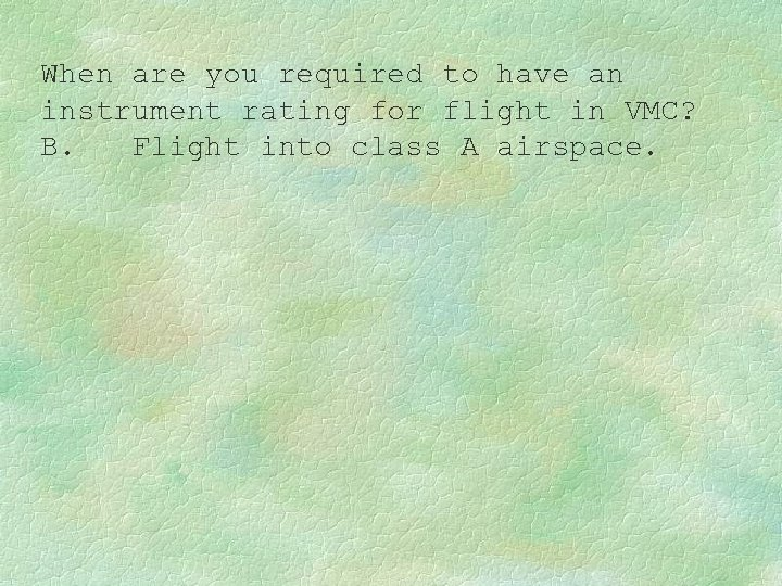 When are you required to have an instrument rating for flight in VMC? B.
