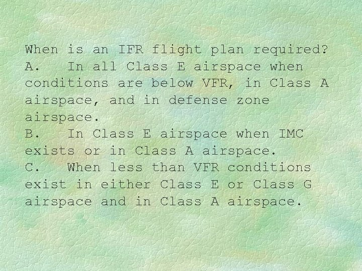When is an IFR flight plan required? A. In all Class E airspace when