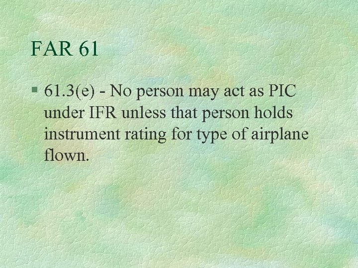 FAR 61 § 61. 3(e) - No person may act as PIC under IFR