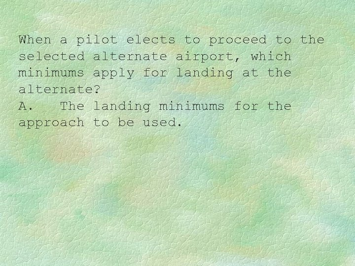 When a pilot elects to proceed to the selected alternate airport, which minimums apply