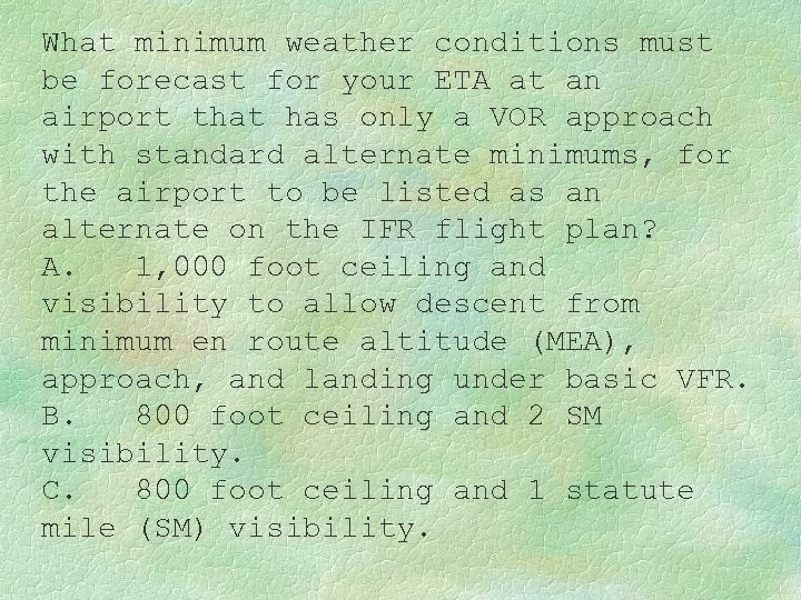 What minimum weather conditions must be forecast for your ETA at an airport that