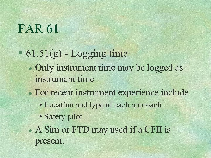 FAR 61 § 61. 51(g) - Logging time l l Only instrument time may