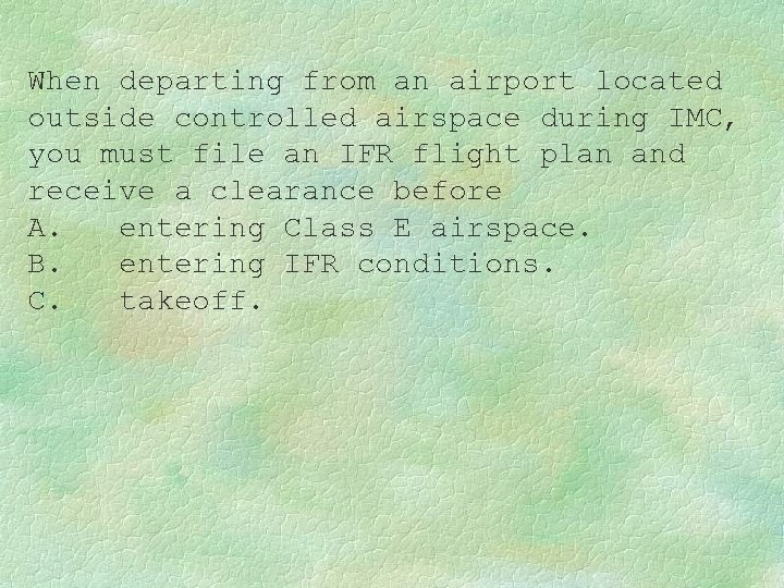 When departing from an airport located outside controlled airspace during IMC, you must file