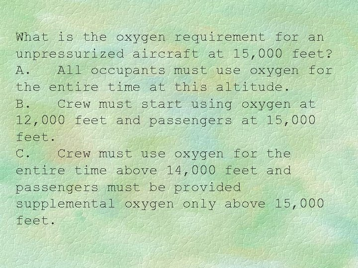 What is the oxygen requirement for an unpressurized aircraft at 15, 000 feet? A.