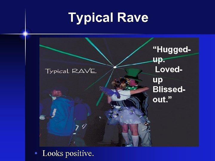 "Typical Rave ""Huggedup. Lovedup Blissedout. "" • Looks positive."