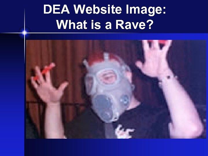 DEA Website Image: What is a Rave?
