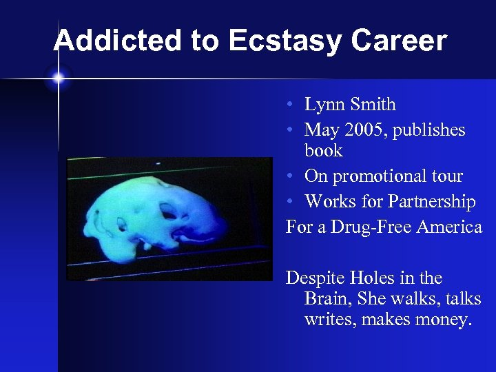 Addicted to Ecstasy Career • Lynn Smith • May 2005, publishes book • On