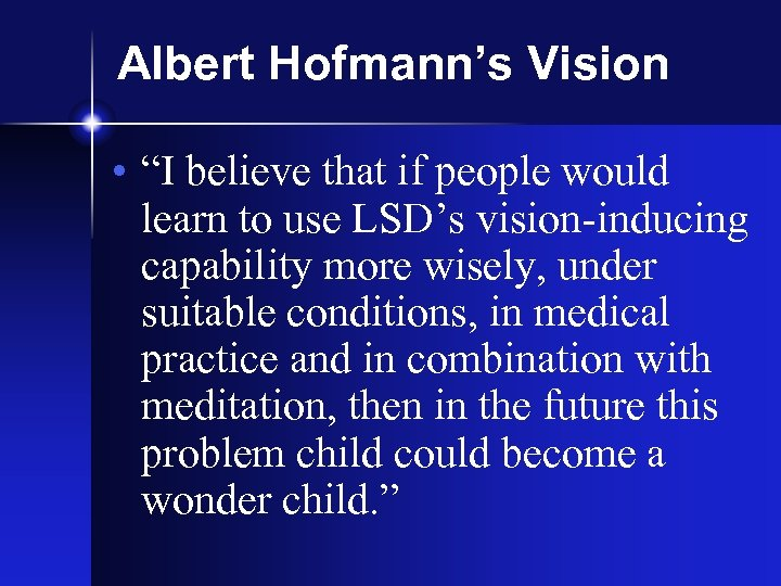 """Albert Hofmann's Vision • """"I believe that if people would learn to use LSD's"""