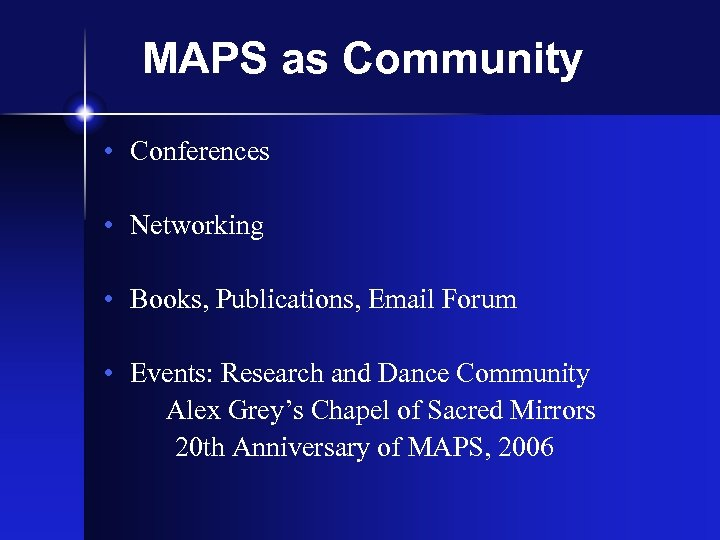 MAPS as Community • Conferences • Networking • Books, Publications, Email Forum • Events: