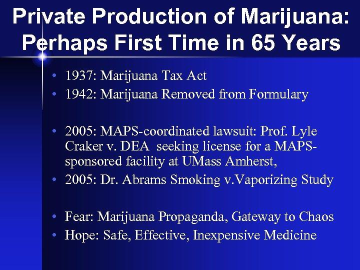 Private Production of Marijuana: Perhaps First Time in 65 Years • 1937: Marijuana Tax