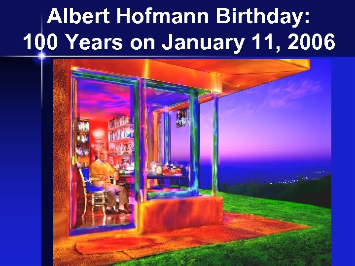 Albert Hofmann Birthday: 100 Years on January 11, 2006